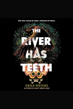 The river has teeth [electronic resource] / Erica Waters