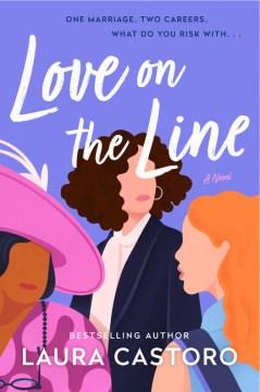 Love on the line : a novel / Laura Castoro.