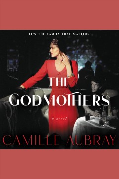 The godmothers [electronic resource] : a novel / Camille Aubray