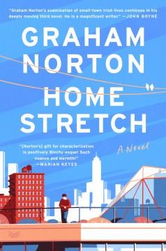 Home stretch a novel / Graham Norton.
