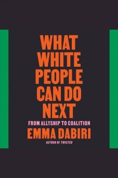 What white people can do next [electronic resource] : from allyship to coalition / Emma Dabiri