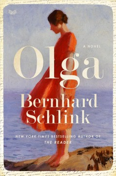 Olga a novel / by Bernhard Schlink ; translated from the German by Charlotte Collins.