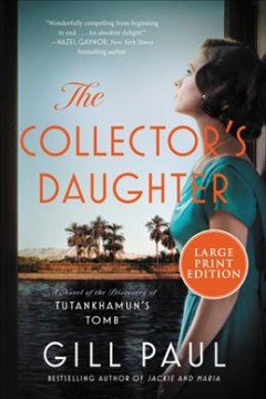 The collector's daughter : a novel of the discovery of Tutankhamun's tomb
