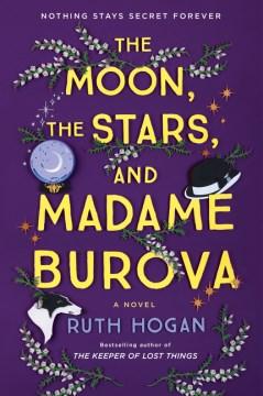 The moon, the stars, and Madame Burova : a novel / Ruth Hogan.