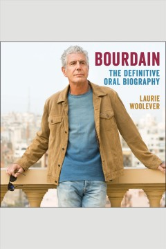 Bourdain [electronic resource] : the definitive oral biography / Laurie Woolever