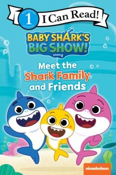 Baby Shark's Big Show! Meet the Shark Family and Friends