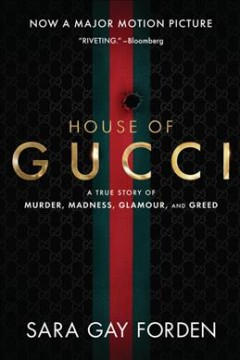 The House of Gucci : A True Story of Murder, Madness, Glamour, and Greed