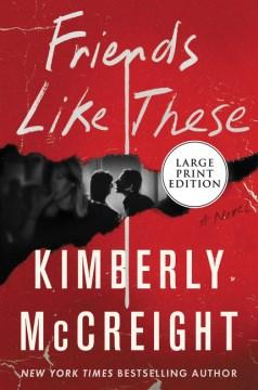 Friends like these : a novel / Kimberly McCreight.