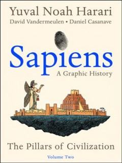 Sapiens a Graphic History 2 : The Pillars of Civilization