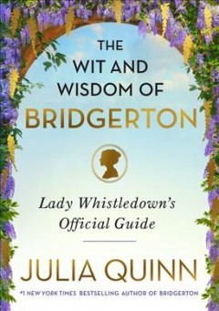 The Wit and Wisdom of Bridgerton : Lady Whistledown's Official Guide