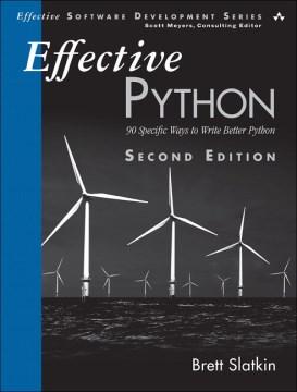 Effective Python : 90 Specific Ways to Write Better Python