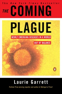 The coming plague : newly emerging diseases in a world out of balance / Laurie Garrett.