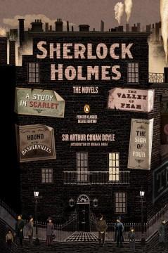 Sherlock Holmes: the novels / Sir Arthur Conan Doyle ; introduction by Michael Dirda.