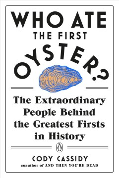 Who ate the first oyster? : the extraordinary people behind the greatest firsts in history