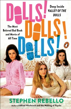 Dolls! Dolls! Dolls! : deep inside Valley of the dolls, the most beloved bad book and movie of all time