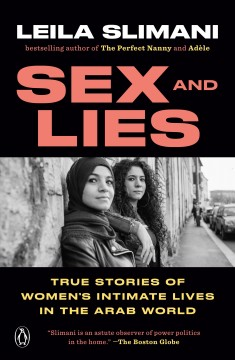 Sex and lies : true stories of women's intimate lives in the Arab world / Leila Slimani ; translated from the French by Sophie Lewis.