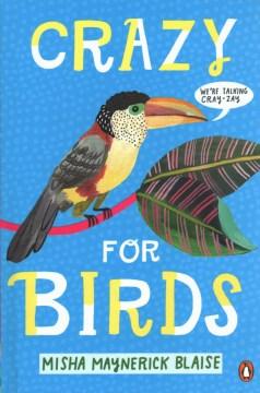 Crazy for birds / Misha Maynerick Blaise.