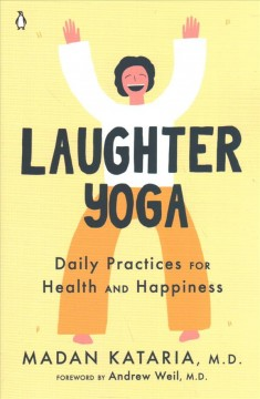 Laughter yoga : daily practices for health and happiness / Madan Kataria ; foreword by Andrew Weil.