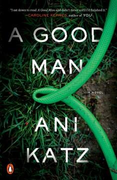A good man : a novel / Ani Katz.