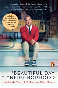 A beautiful day in the neighborhood : neighborly words of wisdom from Mister Rogers / Fred Rogers ; including the essay by Tom Junod that inspired the major motion picture.
