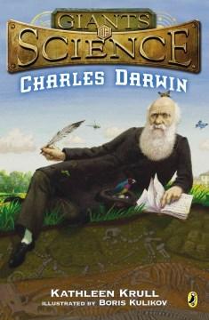 Charles Darwin / Kathleen Krull ; illustrated by Boris Kulikov.