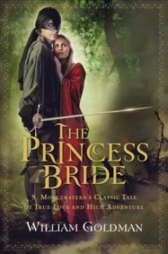The princess bride : S. Morgenstern's classic tale of true love and high adventure / the