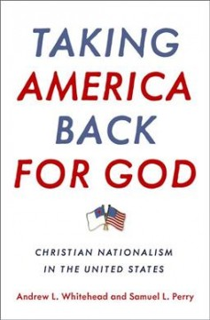 Taking America Back for God : Christian Nationalism in the United States