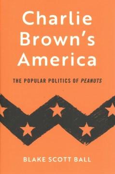 Charlie Brown's America : The Popular Politics of Peanuts