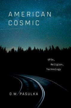 American cosmic : UFOs, religions, techonology.