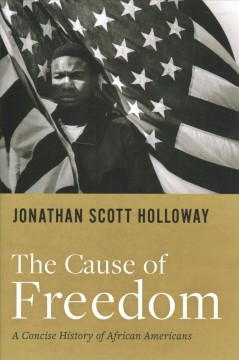The cause of freedom : a concise history of African Americans