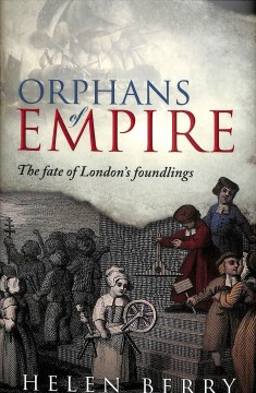 Orphans of empire : the fate of London's foundlings