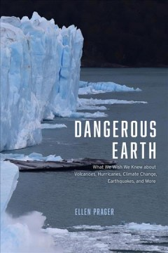 Dangerous Earth : what we wish we knew about volcanoes, hurricanes, climate change, earthquakes, and more