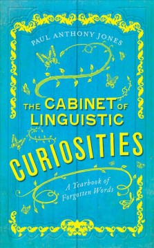 The cabinet of linguistic curiosities : a yearbook of forgotten words