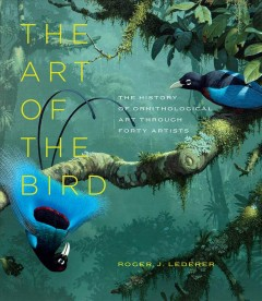 The art of the bird : the history of ornithological art through forty artists