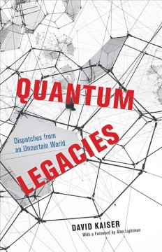Quantum Legacies : Dispatches from an Uncertain World