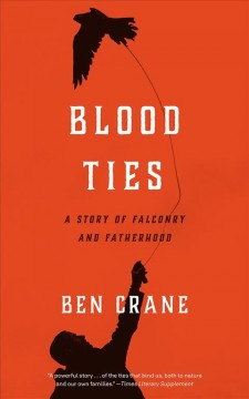 Blood Ties : A Story of Falconry and Fatherhood