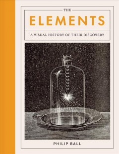 The Elements : A Visual History of Their Discovery
