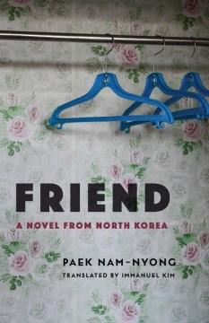 Friend : a novel from North Korea