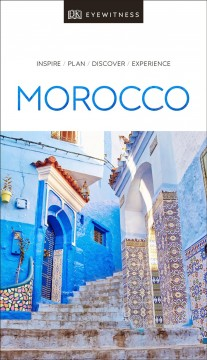 Morocco : inspire, plan, discover, experience / [main contributors: Andrew Humphreys ... [et al.]].
