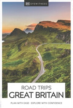 DK eyewitness. Road trips Great Britain / contributors, Sarah Bewley, James Collinson, John Harrison, Gillian Thomas, Karen Villabona, Christian Williams.