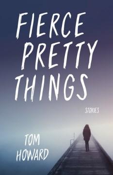 Fierce Pretty Things : Stories