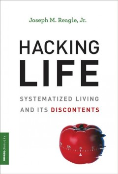 Hacking Life : Systematized Living and Its Discontents