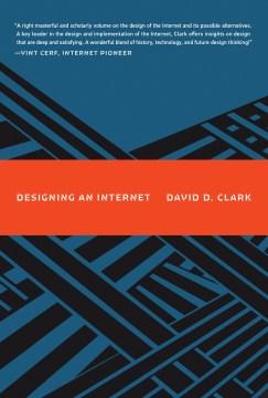 Designing an internet / David D. Clark.