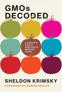 Gmos Decoded : A Skeptic's View of Genetically Modified Foods