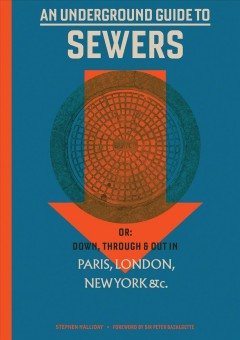 An underground guide to sewers : or, down, through & out in Paris, London, New York &c.