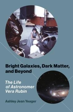 Bright galaxies, dark matter, and beyond : the life of astronomer Vera Rubin