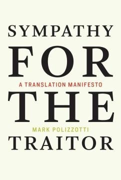 Sympathy for the Traitor : A Translation Manifesto