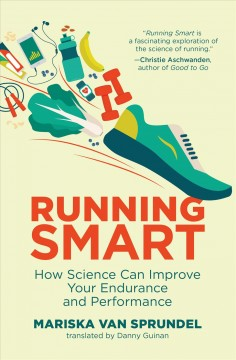 Running Smart : How Science Can Improve Your Endurance and Performance