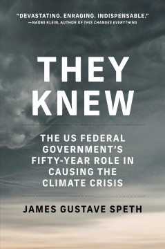 They knew : the US federal government's fifty-year role in causing the climate crisis