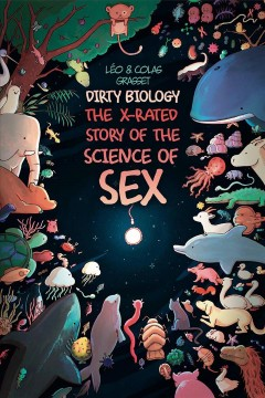 Dirty biology : the x-rated story of the science of sex